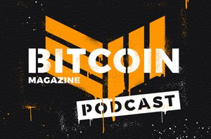 Introducing the Bitcoin Magazine Podcast